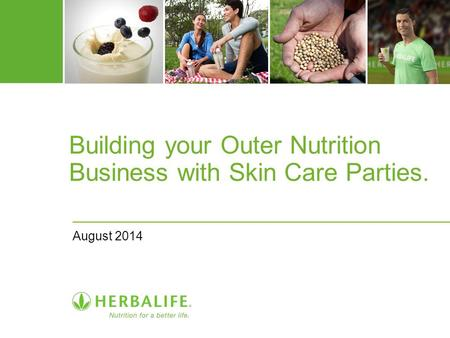 Building your Outer Nutrition Business with Skin Care Parties. August 2014.