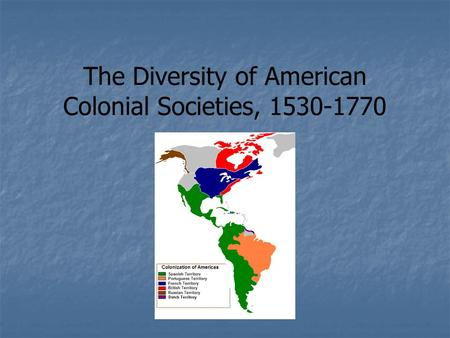 The Diversity of American Colonial Societies, 1530-1770.