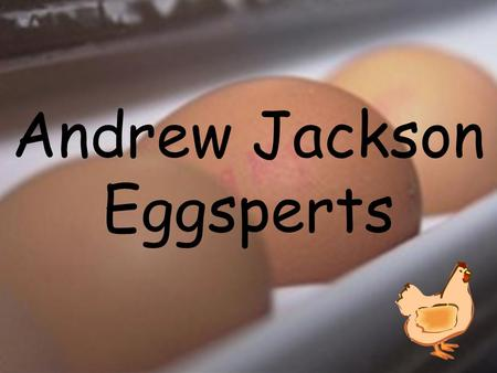 Andrew Jackson Eggsperts Eggspert Rules: One person per team will answer at a time (with NO help from teammates). When buzzing in, you have only 10 seconds.