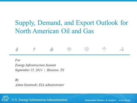 Www.eia.gov U.S. Energy Information Administration Independent Statistics & Analysis Supply, Demand, and Export Outlook for North American Oil and Gas.