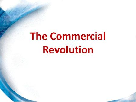 The Commercial Revolution. 17 th CENTURY EUROPE Although most of Europe remained agricultural during this period, the fastest growing part of the European.