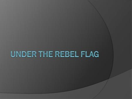 Under the Rebel Flag.