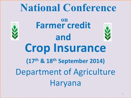 National Conference on Crop Insurance (17 th & 18 th September 2014) 1 Farmer credit and Department of Agriculture Haryana.