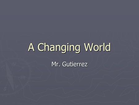 A Changing World Mr. Gutierrez. Expanding Horizons ► When the Roman Empire fell, the people of western Europe were separated from the rest of the world.