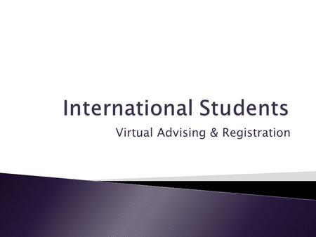 Virtual Advising & Registration.  The College of Arts and Science has a team of experienced academic advisors who work on issues related to international.