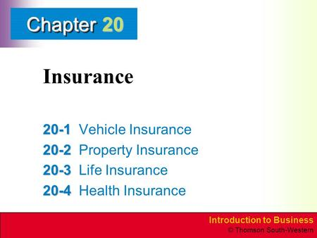 Introduction to Business © Thomson South-Western ChapterChapter Insurance 20-1 20-1Vehicle Insurance 20-2 20-2Property Insurance 20-3 20-3Life Insurance.