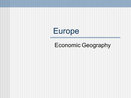 Europe Economic Geography. Natural Resources Europe has many different types of natural resources. A. The Northern European Plain has fertile soil called.
