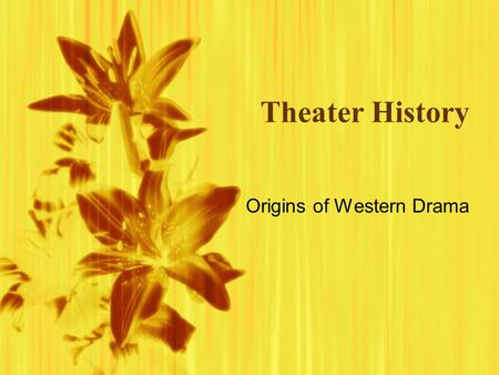 Theater History Origins of Western Drama. Greek Drama  Western drama began in the 6th century B.C. to worship the Greek god Dionysus  Legend says that.