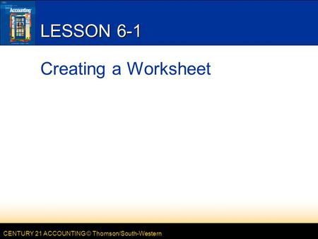 LESSON 6-1 Creating a Worksheet