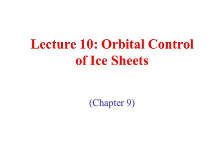 Lecture 10: Orbital Control of Ice Sheets