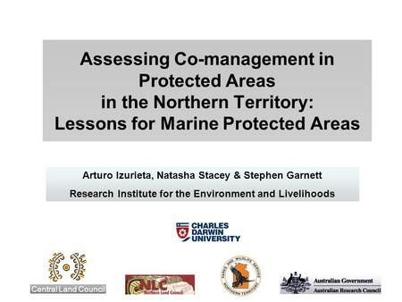 Assessing Co-management in Protected Areas in the Northern Territory: Lessons for Marine Protected Areas Central Land Council Arturo Izurieta, Natasha.