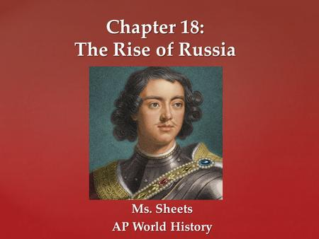 Ms. Sheets AP World History Chapter 18: The Rise of Russia.