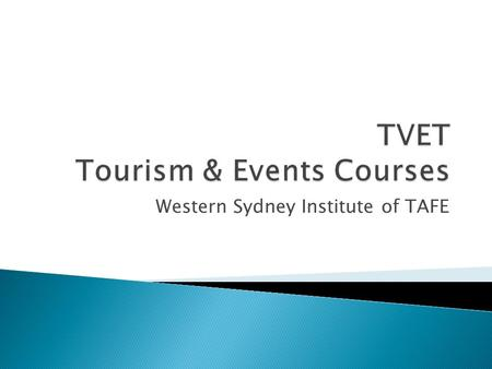 Western Sydney Institute of TAFE. TAFE Western Sydney Institute offers:  Certificate III in Travel  Certificate III in Tourism  Certificate III in.