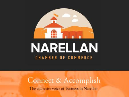 The collective voice of business in Narellan Connect & Accomplish.