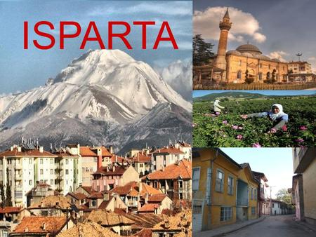 1 ISPARTA. ISPARTA  Is a place of very rich natural, cultural and historical beauty. The city has always been an important place that settles in the.