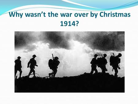 Why wasn't the war over by Christmas 1914?
