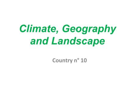 Climate, Geography and Landscape