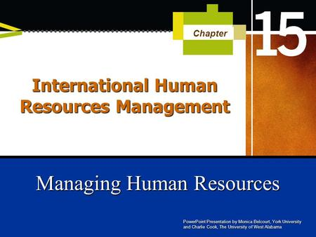 Managing Human Resources Chapter PowerPoint Presentation by Monica Belcourt, York University and Charlie Cook, The University of West Alabama International.