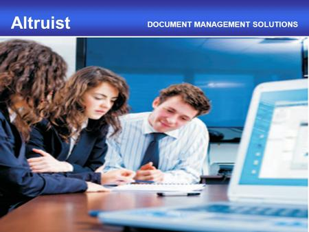 1 Altruist DOCUMENT MANAGEMENT SOLUTIONS. About Us Over 450 employees strong team with rich experience in IT, Telecom and VAS. 14 offices spread across.