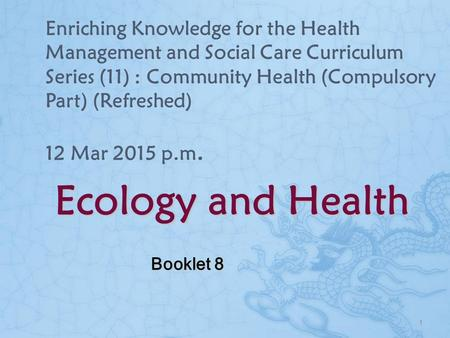 Ecology and Health Enriching Knowledge <strong>for</strong> the Health <strong>Management</strong> and Social Care Curriculum Series (11) : Community Health (Compulsory Part) (Refreshed)