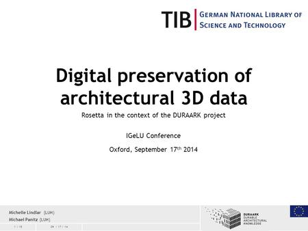 1 / 1509 / 17 / 14 Digital preservation of architectural 3D data Rosetta in the context of the DURAARK project IGeLU Conference Oxford, September 17 th.