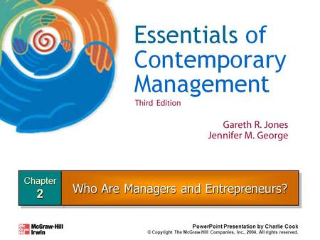Chapter2Chapter2 PowerPoint Presentation by Charlie Cook © Copyright The McGraw-Hill Companies, Inc., 2004. All rights reserved. Who Are Managers and Entrepreneurs?