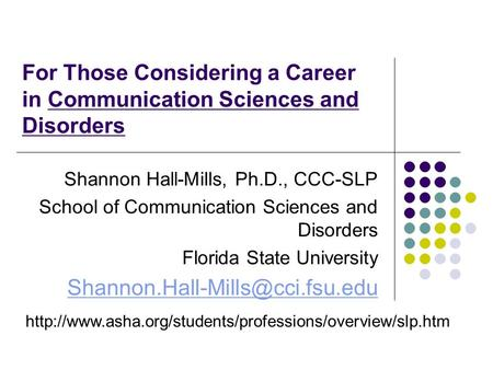 For Those Considering a Career in Communication Sciences and Disorders Shannon Hall-Mills, Ph.D.,