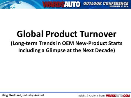Haig Stoddard, Industry Analyst Insight & Analysis from Global Product Turnover (Long-term Trends in OEM New-Product Starts Including a Glimpse at the.
