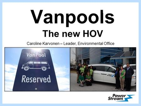 Vanpools The new HOV 1 Caroline Karvonen – Leader, Environmental Office.