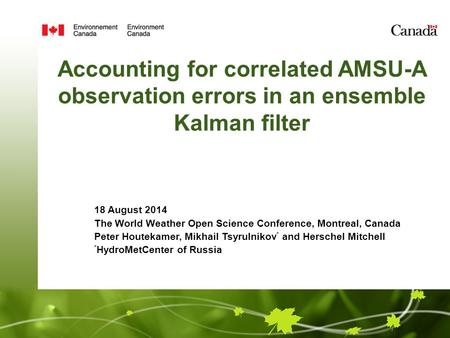 Accounting for correlated AMSU-A observation errors in an ensemble Kalman filter 18 August 2014 The World Weather Open Science Conference, Montreal, Canada.