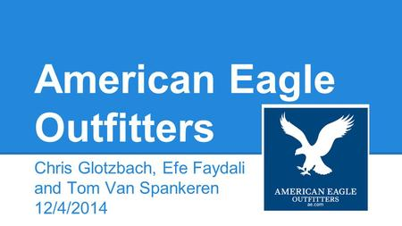 American Eagle Outfitters Chris Glotzbach, Efe Faydali and Tom Van Spankeren 12/4/2014.