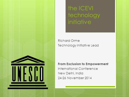 The ICEVI technology initiative Richard Orme Technology Initiative Lead From Exclusion to Empowerment International Conference New Delhi, India 24-26 November.