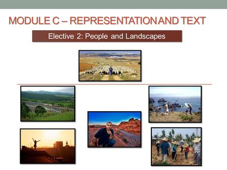 MODULE C – REPRESENTATION AND TEXT Elective 2: People and Landscapes.