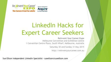 LinkedIn Hacks for Expert Career Seekers Reinvent Your Career Expo Melbourne Convention and Exhibition Centre 1 Convention Centre Place, South Wharf, Melbourne,
