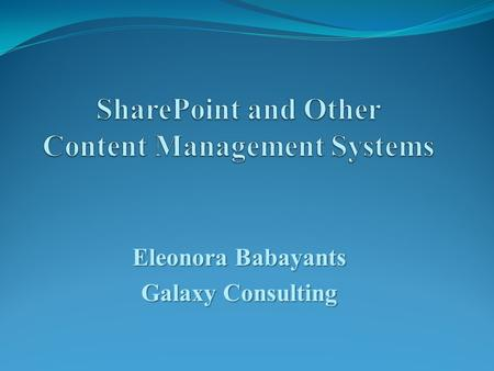Eleonora Babayants Galaxy Consulting. Content Types  A content type is a group of settings that describe the shared behavior of a specific group of documents.