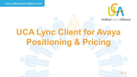 UCA Lync Client for Avaya Positioning & Pricing V3.2.