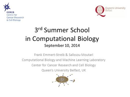 3 rd Summer School in Computational Biology September 10, 2014 Frank Emmert-Streib & Salissou Moutari Computational Biology and Machine Learning Laboratory.