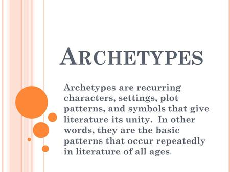 A RCHETYPES Archetypes are recurring characters, settings, plot patterns, and symbols that give literature its unity. In other words, they are the basic.