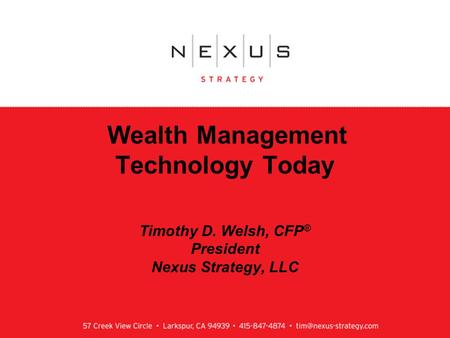 1 Wealth Management Technology Today Timothy D. Welsh, CFP ® President Nexus Strategy, LLC.