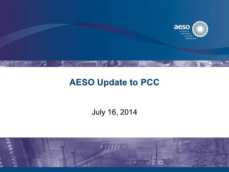 AESO Update to PCC July 16, 2014. 2 AESO July 2014 Update The AESO published its updated long-term plan on Jan 31 st, 2014 –Forecasting 2.4% overall load.