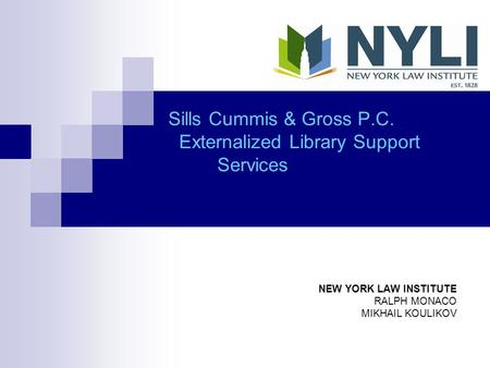 Sills Cummis & Gross P.C. Externalized Library Support Services NEW YORK LAW INSTITUTE RALPH MONACO MIKHAIL KOULIKOV.