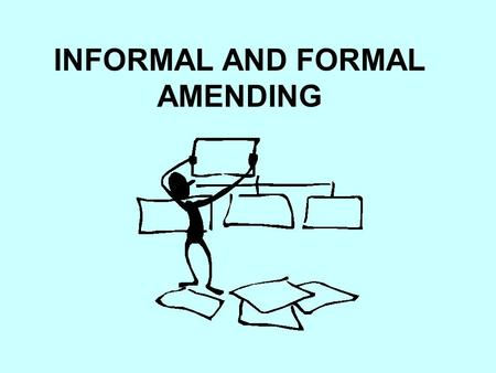 INFORMAL AND FORMAL AMENDING. INFORMAL AMENDING Sometimes the Constitution can be changed and added to without a nationwide vote.