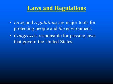 Laws and Regulations Laws and regulations are major tools for protecting people and the environment. Congress is responsible for passing laws that govern.