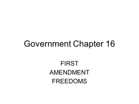 Government Chapter 16 FIRST AMENDMENT FREEDOMS. 1 ST Amendment The First Amendment (Amendment I) to the United States Constitution is part of the Bill.