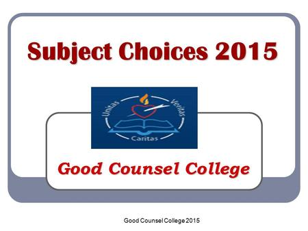Good Counsel College Subject Choices 2015 Good Counsel College 2015.