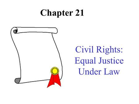 Chapter 21 Civil Rights: Equal Justice Under Law.