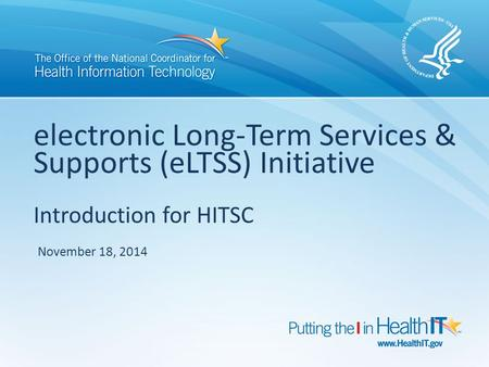 Electronic Long-Term Services & Supports (eLTSS) Initiative Introduction for HITSC November 18, 2014.