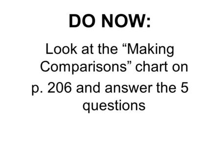 "DO NOW: Look at the ""Making Comparisons"" chart on p. 206 and answer the 5 questions."