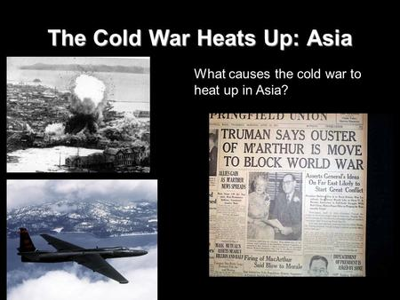 The Cold War Heats Up: Asia What causes the cold war to heat up in Asia?