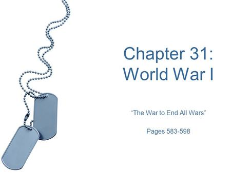"Chapter 31: World War I ""The War to End All Wars"" Pages 583-598."